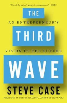 The Third Wave: An Entrepreneur's Vision of the Future, Steve Case