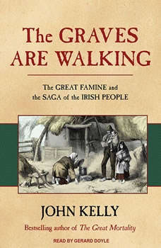 The Graves Are Walking: The Great Famine and the Saga of the Irish People, John Kelly