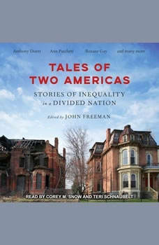 Tales of Two Americas: Stories of Inequality in a Divided Nation Stories of Inequality in a Divided Nation, John Freeman