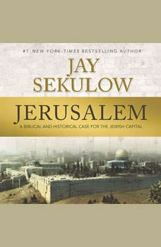 Jerusalem: A Biblical and Historical Case for the Jewish Capital, Jay Sekulow