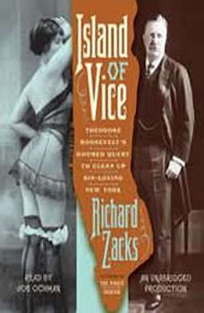Island of Vice: Theodore Roosevelt's Doomed Quest to Clean up Sin-Loving New York Theodore Roosevelt's Doomed Quest to Clean up Sin-Loving New York, Richard Zacks