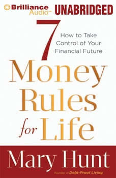 7 Money Rules for Life: How to Take Control of Your Financial Future, Mary Hunt
