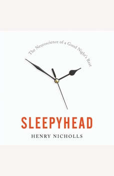 Sleepyhead: The Neuroscience of a Good Night's Rest, Henry Nicholls
