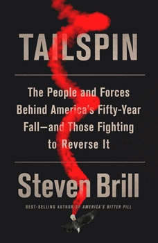 Tailspin: The People and Forces Behind America's Fifty-Year Fall--and Those Fighting to Reverse It The People and Forces Behind America's Fifty-Year Fall--and Those Fighting to Reverse It, Steven Brill