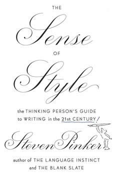 The Sense of Style: The Thinking Person's Guide to Writing in the 21st Century The Thinking Person's Guide to Writing in the 21st Century, Steven Pinker
