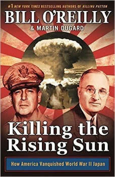 Killing the Rising Sun: How America Vanquished World War II Japan, Bill O'Reilly