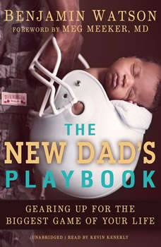 The New Dads Playbook: Gearing Up for the Biggest Game of Your Life Gearing Up for the Biggest Game of Your Life, Benjamin Watson