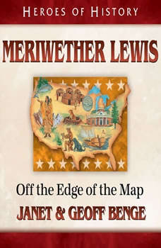 Meriwether Lewis: Off the Edge of the Map, Janet Benge