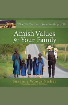 Amish Values for Your Family: What We Can Learn from the Simple Life What We Can Learn from the Simple Life, Suzanne Woods Fisher