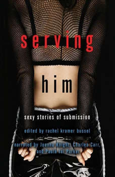 Serving Him: Sexy Stories of Submission, Rachel Kramer Bussel