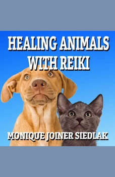 Healing Animals with Reiki, Monique Joiner Siedlak