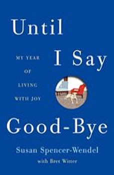 Until I Say Good-Bye: My Year of Living with Joy, Susan Spencer-Wendel