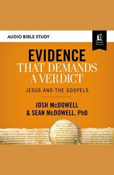 Evidence That Demands a Verdict: Audio Bible Studies: Jesus and the Gospels, Josh McDowell