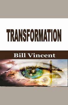 Transformation, Bill Vincent