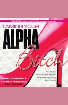Download Taming Your Alpha Bitch: How to be Fierce and