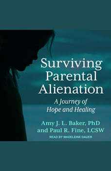Surviving Parental Alienation: A Journey of Hope and Healing, PhD Baker