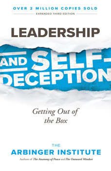 Leadership and Self-Deception: Getting out of the Box, The Arbinger Institute