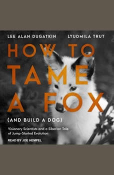 How to Tame a Fox (and Build a Dog): Visionary Scientists and a Siberian Tale of Jump-Started Evolution, Lee Alan Dugatkin