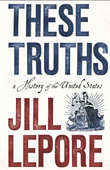 These Truths: A History of the United States, Jill Lepore