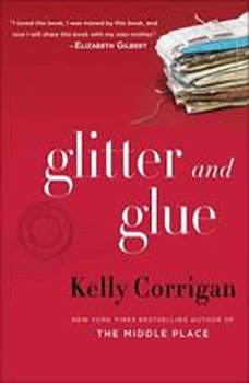 Glitter and Glue: A Memoir, Kelly Corrigan