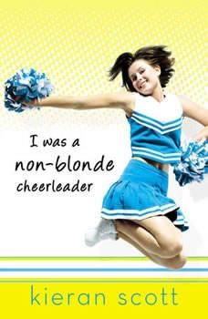 I Was a Non-Blonde Cheerleader, Kieran Scott