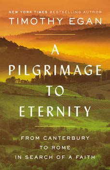 A Pilgrimage to Eternity: From Canterbury to Rome in Search of a Faith, Timothy Egan