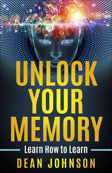 Unlock Your Memory: Learn How to Learn, Dean Johnson