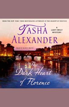 The Dark Heart of Florence: A Lady Emily Mystery, Tasha Alexander