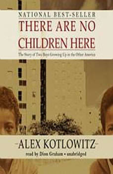 There Are No Children Here: The Story of Two Boys Growing Up in the Other America, Alex Kotlowitz
