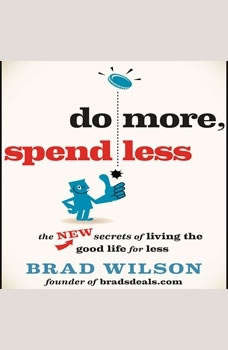 Do More, Spend Less: The New Secrets of Living the Good Life for Less, Brad Wilson