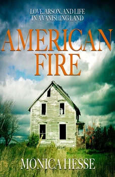 American Fire: Love, Arson, and Life in a Vanishing Land, Monica Hesse