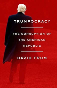 Trumpocracy: The Corruption of the American Republic The Corruption of the American Republic, David Frum