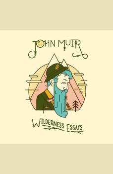 Wilderness Essays, John Muir