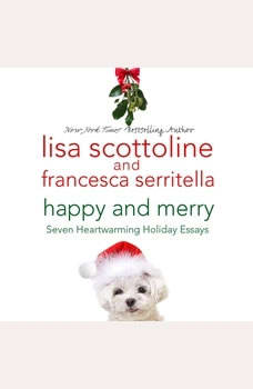 Happy and Merry: Seven Heartwarming Holiday Essays Seven Heartwarming Holiday Essays, Lisa Scottoline