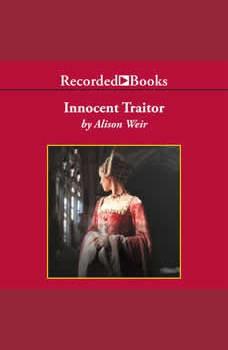 Innocent Traitor: A Novel of Lady Jane Grey, Alison Weir
