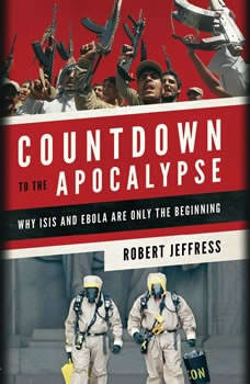 Countdown to the Apocalypse: Why ISIS and Ebola Are Only the Beginning Why ISIS and Ebola Are Only the Beginning, Robert Jeffress