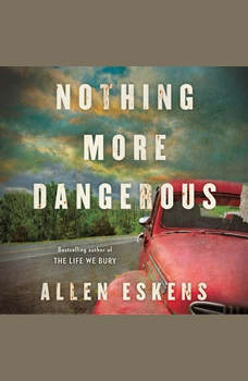 Nothing More Dangerous, Allen Eskens