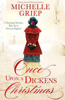 Once Upon a Dickens Christmas: 3 Charming Christmas Tales Set in Victorian England, Michelle Griep