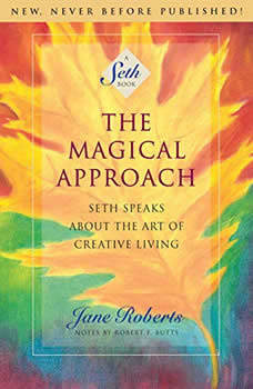 The Magical Approach: Seth Speaks About the Art of Creative Living, Jane Roberts