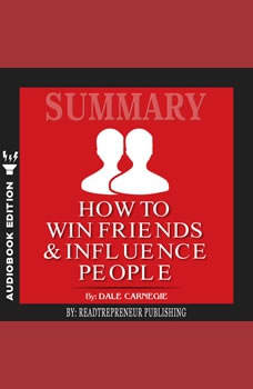 Summary of How To Win Friends and Influence People by Dale Carnegie, Readtrepreneur Publishing