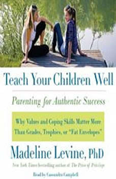 Teach Your Children Well: Parenting for Authentic Success, Madeline Levine, PhD