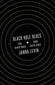 Black Hole Blues and Other Songs from Outer Space, Janna Levin