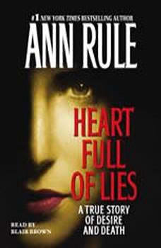 Heart Full of Lies: A True Story of Desire and Death A True Story of Desire and Death, Ann Rule