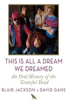 This Is All a Dream We Dreamed: An Oral History of the Grateful Dead, Blair Jackson