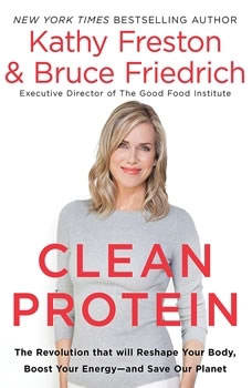 Clean Protein: The Revolution that Will Reshape Your Body, Boost Your Energy-and Save Our Planet, Kathy Freston