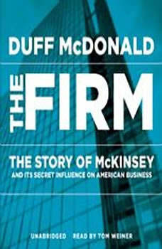 The Firm: The Story of McKinsey and Its Secret Influence on American Business The Story of McKinsey and Its Secret Influence on American Business, Duff McDonald