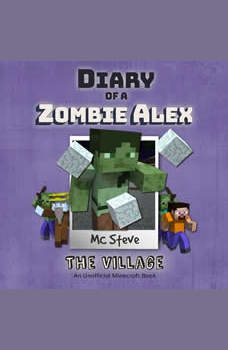 Diary Of A Minecraft Zombie Alex Book 6: The Village: (An Unofficial Minecraft Book), MC Steve