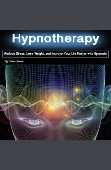 Hypnotherapy: Reduce Stress, Lose Weight, and Improve Your Life Faster with Hypnosis, Quinn Spencer