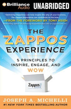 The Zappos Experience: 5 Principles to Inspire, Engage, and WOW 5 Principles to Inspire, Engage, and WOW, Joseph A. Michelli