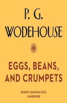 Eggs, Beans, and Crumpets, P. G. Wodehouse